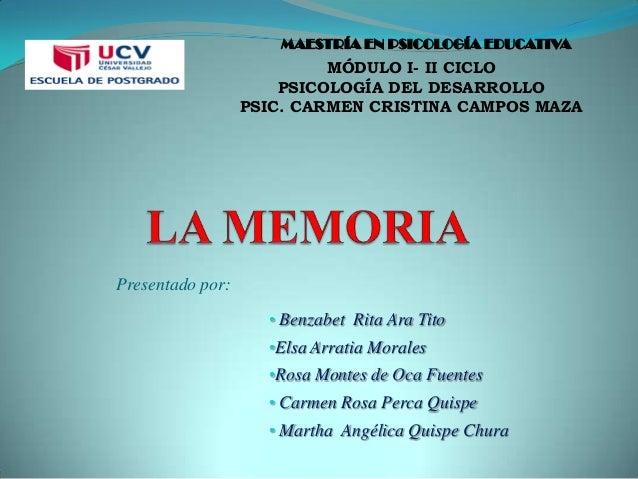 MAESTRÍA EN PSICOLOGÍA EDUCATIVA  MÓDULO I- II CICLO PSICOLOGÍA DEL DESARROLLO PSIC. CARMEN CRISTINA CAMPOS MAZA  Presenta...
