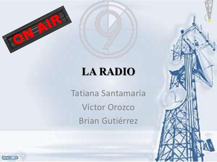 LA RADIOTatiana Santamaría   Víctor Orozco  Brian Gutiérrez