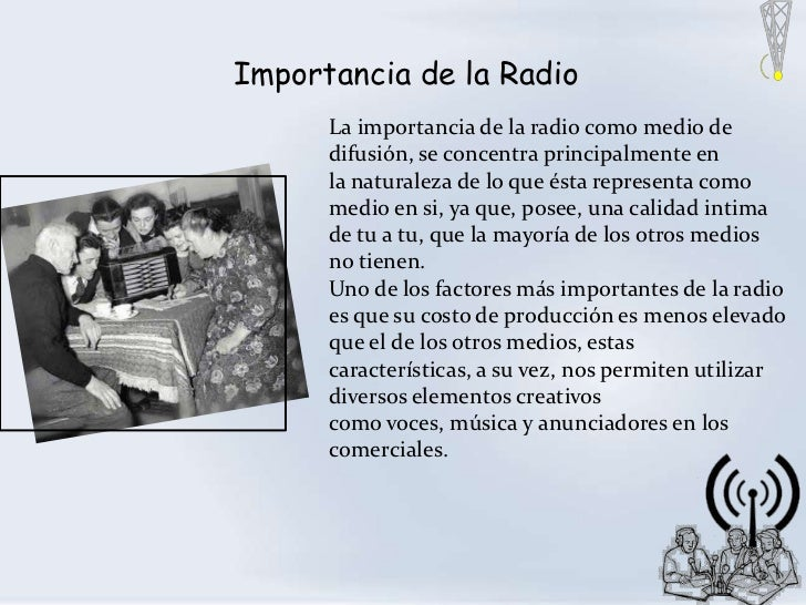 Importancia de la Radio      La importancia de la radio como medio de      difusión, se concentra principalmente en      l...