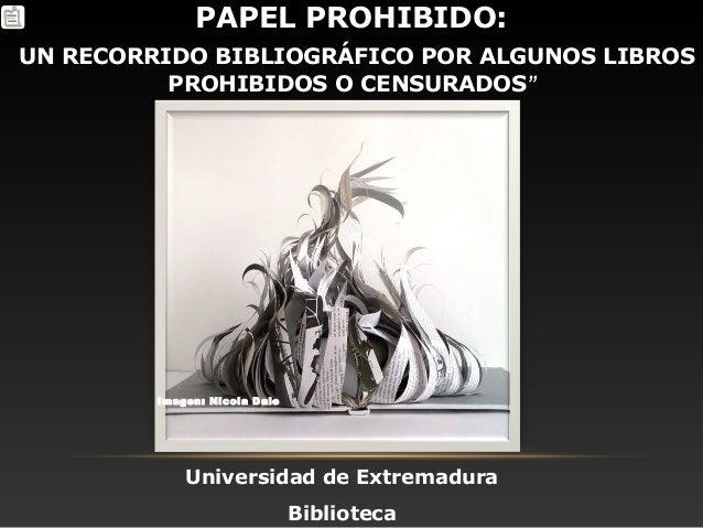 """PAPEL PROHIBIDO: UN RECORRIDO BIBLIOGRÁFICO POR ALGUNOS LIBROS PROHIBIDOS O CENSURADOS"""" Universidad de Extremadura Bibliot..."""