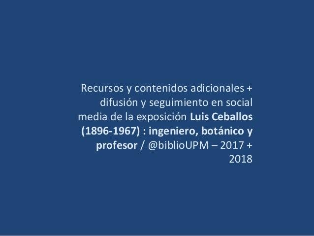 Recursos y contenidos adicionales + difusión y seguimiento en social media de la exposición Luis Ceballos (1896-1967) : in...