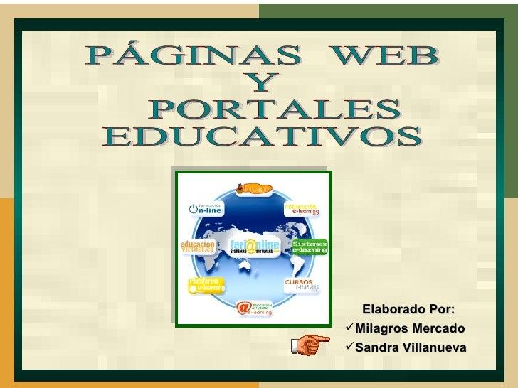<ul><li>Elaborado Por: </li></ul><ul><li>Milagros Mercado </li></ul><ul><li>Sandra Villanueva </li></ul>PÁGINAS  WEB Y POR...