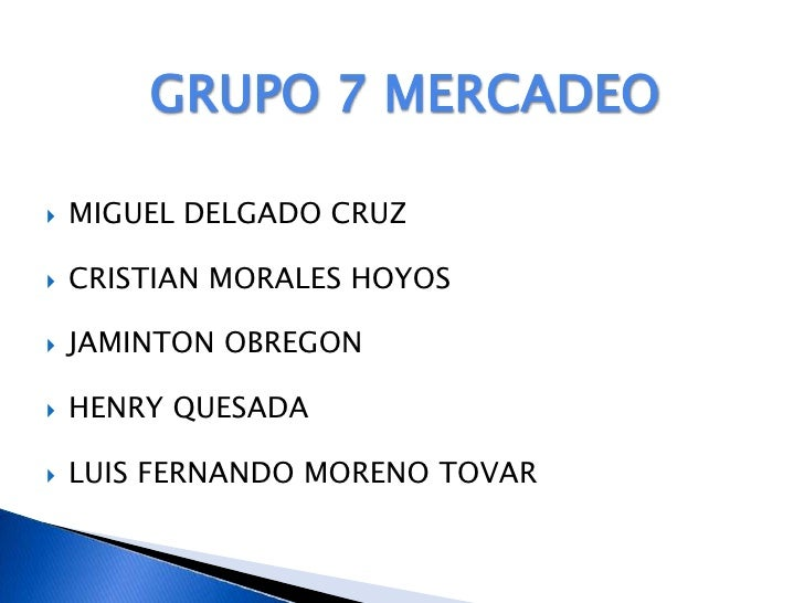 GRUPO 7 MERCADEO <br /><ul><li>MIGUEL DELGADO CRUZ