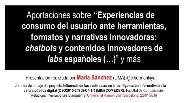 """Aportaciones sobre """"Experiencias de consumo del usuario ante herramientas, formatos y narrativas innovadoras: chatbots y c..."""