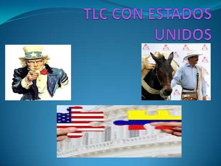Historia del TLC El 27 de febrero de 2006 se finiquitó este Tratado entre Colombia y  Estados Unidos, después de 21 meses...