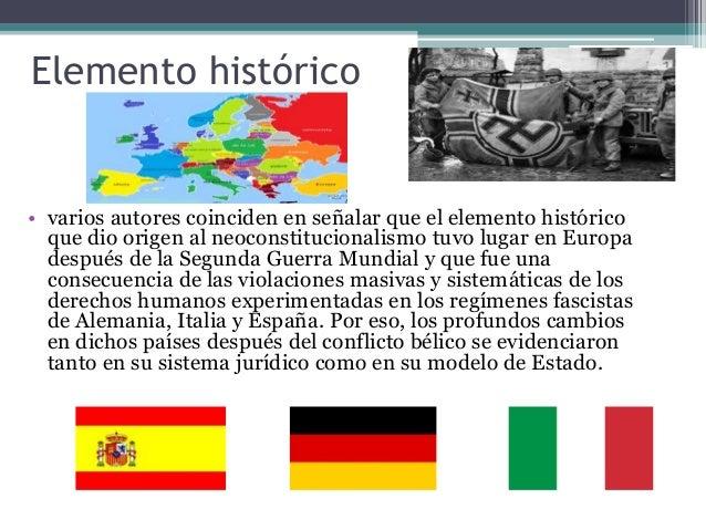 Elemento histórico • varios autores coinciden en señalar que el elemento histórico que dio origen al neoconstitucionalismo...