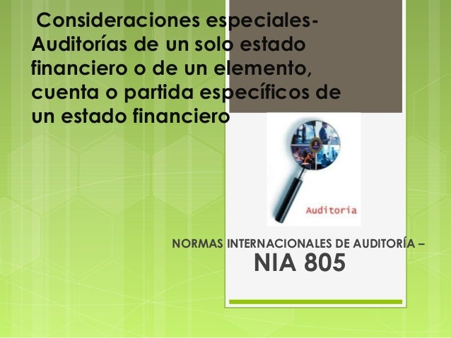 Consideraciones especiales-Auditorías de un solo estadofinanciero o de un elemento,cuenta o partida específicos deun estad...