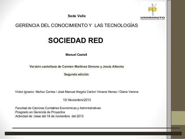 Sede Valle  GERENCIA DEL CONOCIMIENTO Y LAS TECNOLOGÍAS  SOCIEDAD RED Manuel Castell  Versión castellana de Carmen Martíne...