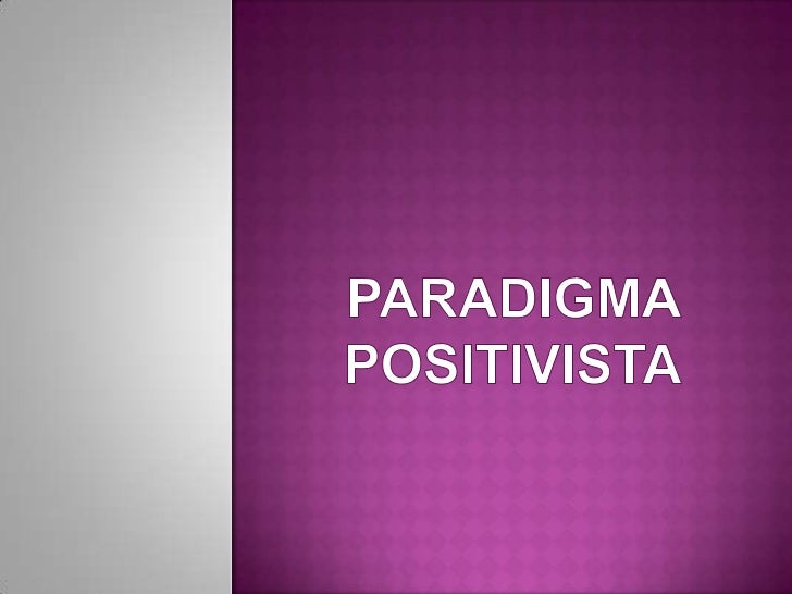 PARADIGMA POSITIVISTA<br />