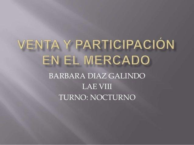 BARBARA DIAZ GALINDO      LAE VIII  TURNO: NOCTURNO