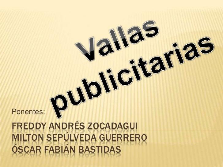 Freddy Andrés zocadaguiMilton Sepúlveda guerreroóscar Fabián bastidas<br />Ponentes:<br />Vallas publicitarias<br />