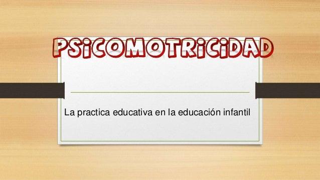 La practica educativa en la educación infantil