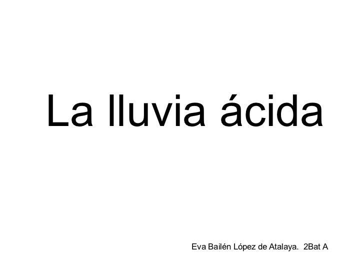 La lluvia ácida Eva Bailén López de Atalaya.  2Bat A