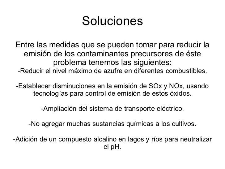Soluciones Entre las medidas que se pueden tomar para reducir la emisión de los contaminantes precursores de éste problema...