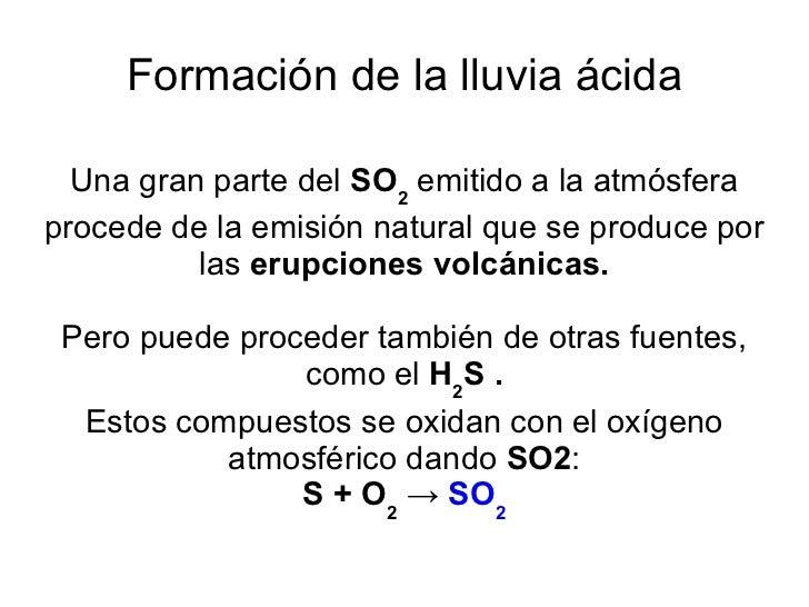 Formación de la lluvia ácida Una gran parte del  SO 2  emitido a la atmósfera procede de la emisión natural que se produce...