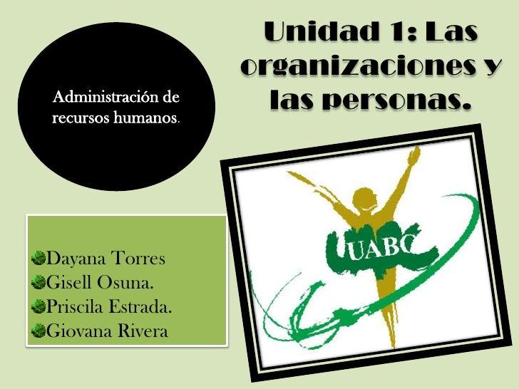 Unidad 1: Las                    organizaciones yAdministración derecursos humanos.                      las personas.Daya...