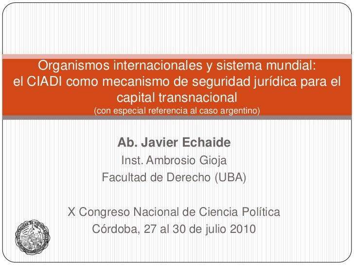 Organismos internacionales y sistema mundial: el CIADI como mecanismo de seguridad jurídica para el capital transnacional(...