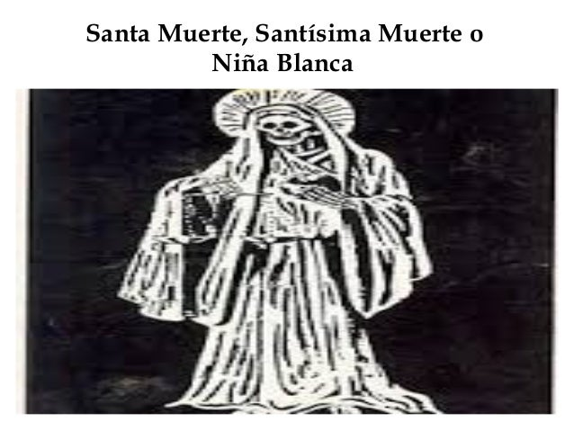 Santa Muerte, Santísima Muerte o Niña Blanca