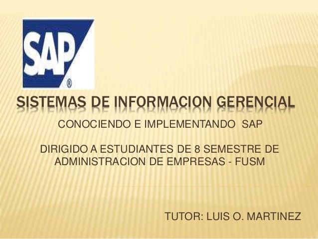 SISTEMAS DE INFORMACION GERENCIAL CONOCIENDO E IMPLEMENTANDO SAP DIRIGIDO A ESTUDIANTES DE 8 SEMESTRE DE ADMINISTRACION DE...