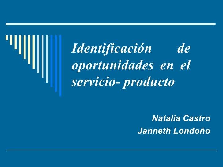 Identificación de oportunidades en el servicio- producto Natalia Castro Janneth Londoño