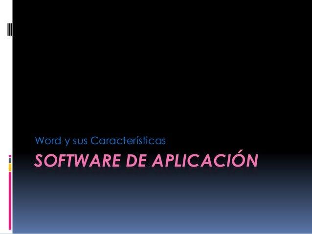SOFTWARE DE APLICACIÓN Word y sus Características