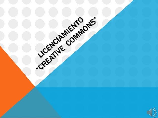 ORIGEN DEL SISTEMA CREATIVE COMMONS Creative Commons es una organización sin ánimo de lucro creada por los profesores Lawr...