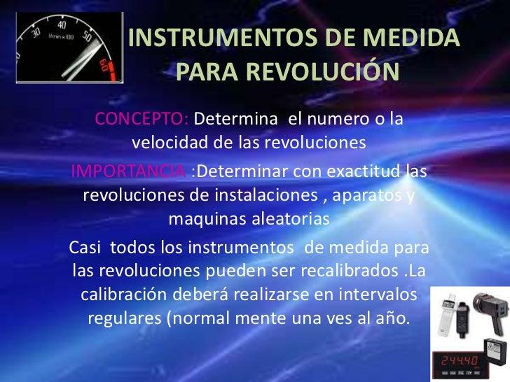 INSTRUMENTOS DE MEDIDA           PARA REVOLUCIÓN    CONCEPTO: Determina el numero o la        velocidad de las revolucione...
