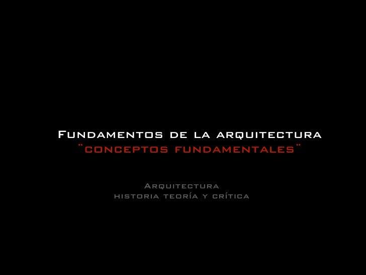 Fundamentos de la arquitectura   ¨conceptos fundamentales¨             Arquitectura       historia teoría y crítica
