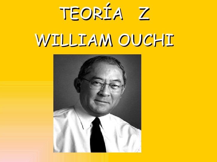 <ul><li>TEORÍA  Z </li></ul><ul><li>WILLIAM OUCHI </li></ul>