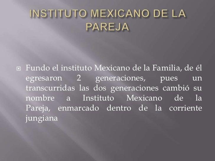 INSTITUTO MEXICANO DE LA PAREJA<br />Fundo el instituto Mexicano de la Familia, de él egresaron 2 generaciones, pues un tr...