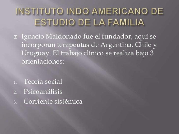 INSTITUTO INDO AMERICANO DE ESTUDIO DE LA FAMILIA<br />Ignacio Maldonado fue el fundador, aquí se incorporan terapeutas de...