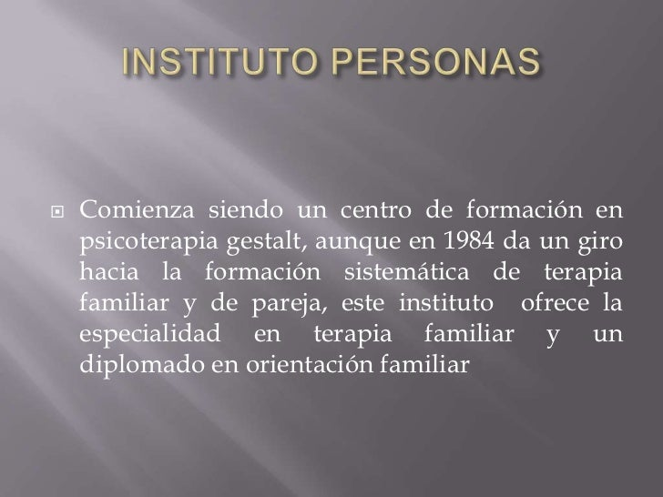 INSTITUTO PERSONAS<br />Comienza siendo un centro de formación en psicoterapia gestalt, aunque en 1984 da un giro hacia la...