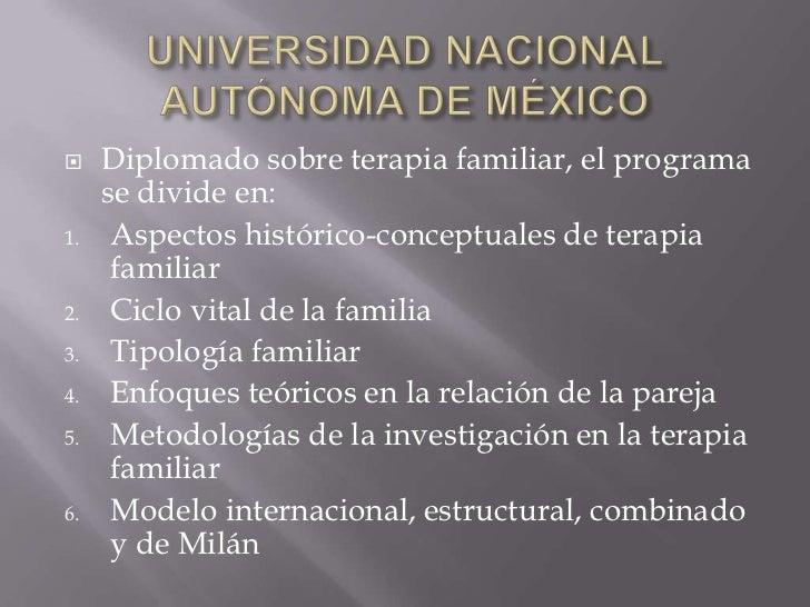 Universidad nacional autónoma de México <br />Diplomado sobre terapia familiar, el programa se divide en:<br />Aspectos hi...