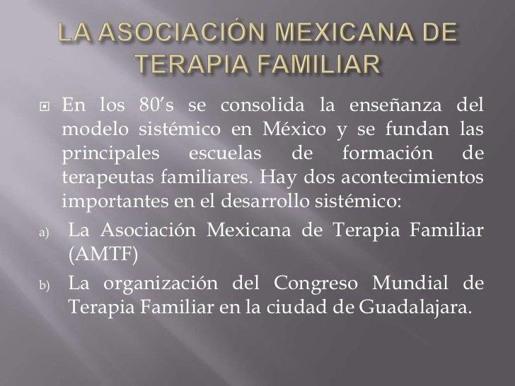 LA ASOCIACIÓN MEXICANA DE TERAPIA FAMILIAR<br />En los 80's se consolida la enseñanza del modelo sistémico en México y se ...