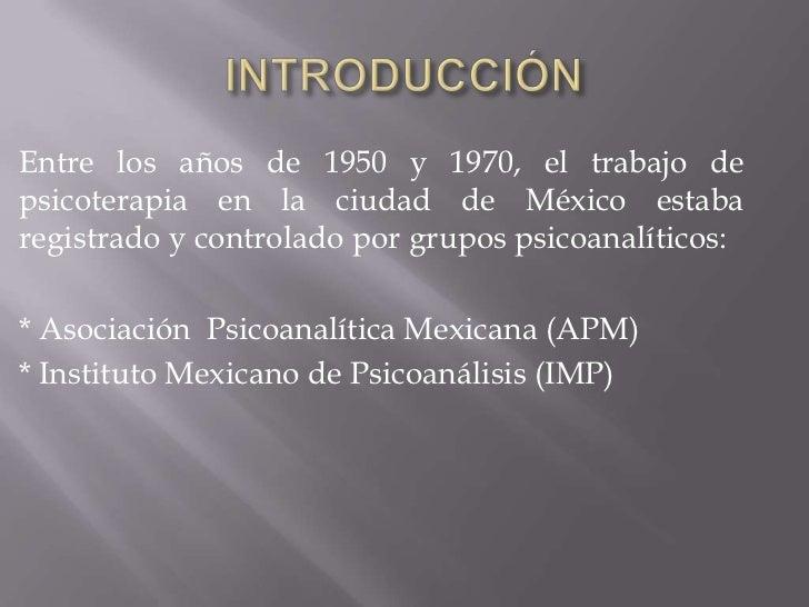 INTRODUCCIÓN<br />Entre los años de 1950 y 1970, el trabajo de psicoterapia en la ciudad de México estaba registrado y co...