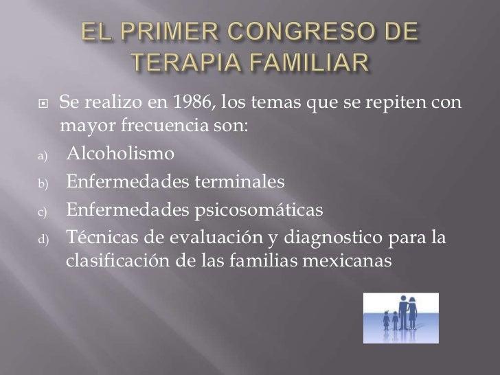 EL PRIMER CONGRESO DE TERAPIA FAMILIAR<br />Se realizo en 1986, los temas que se repiten con mayor frecuencia son:<br />Al...
