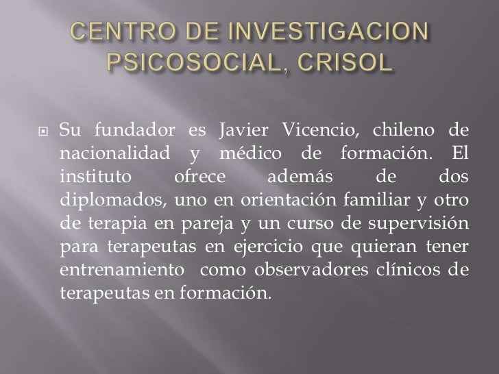 CENTRO DE INVESTIGACION PSICOSOCIAL, CRISOL <br />Su fundador es Javier Vicencio, chileno de nacionalidad y médico de form...