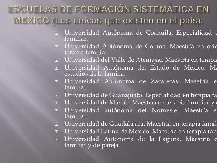 ESCUELAS DE FORMACIÓN SISTEMÁTICA EN MEXICO (Las únicas que existen en el país).<br />Universidad Autónoma de Coahuila. Es...