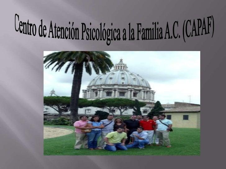 Centro de Atención Psicológica a la Familia A.C. (CAPAF)<br /><ul><li>.</li></li></ul><li>No pertenece a ninguna universid...