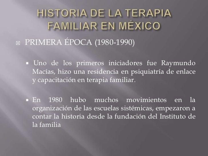 HISTORIA DE LA TERAPIA FAMILIAR EN MÉXICO<br />PRIMERA ÉPOCA (1980-1990)<br />Uno de los primeros iniciadores fue Raymund...