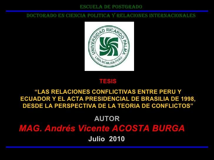 ESCUELA DE POSTGRADO DOCTORADO EN CIENCIA POLITICA Y RELACIONES INTERNACIONALES Julio  2010 AUTOR MAG. Andrés Vicente ACOS...