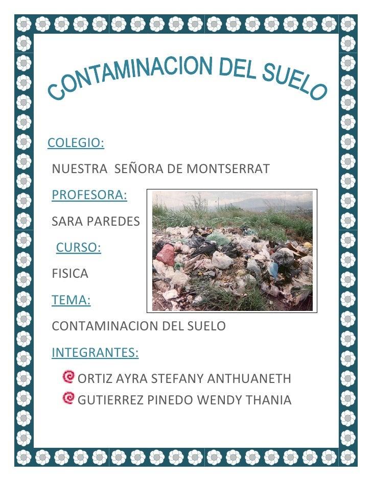 COLEGIO:NUESTRA SEÑORA DE MONTSERRATPROFESORA:SARA PAREDES CURSO:FISICATEMA:CONTAMINACION DEL SUELOINTEGRANTES:    ORTIZ A...