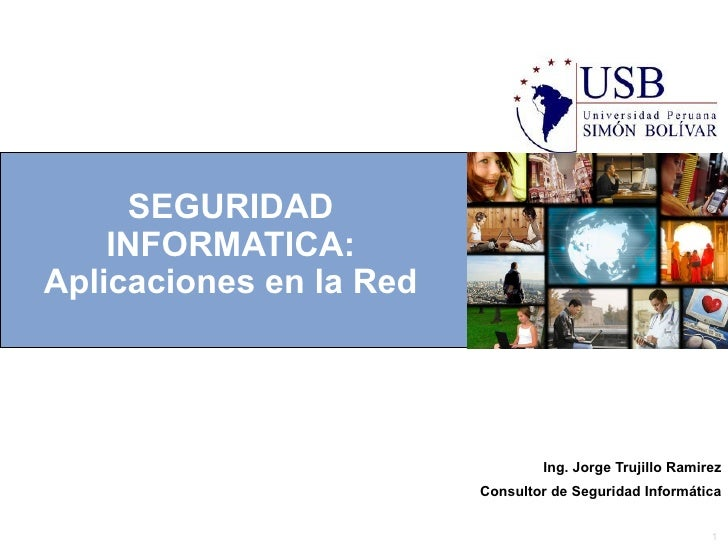 SEGURIDAD    INFORMATICA:Aplicaciones en la Red                                 Ing. Jorge Trujillo Ramirez               ...