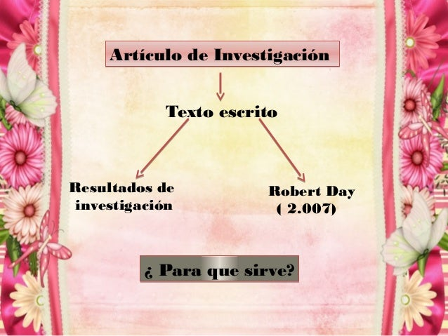 Artículo de InvestigaciónArtículo de Investigación Texto escrito Resultados de investigación Robert Day ( 2.007) ¿ Para qu...