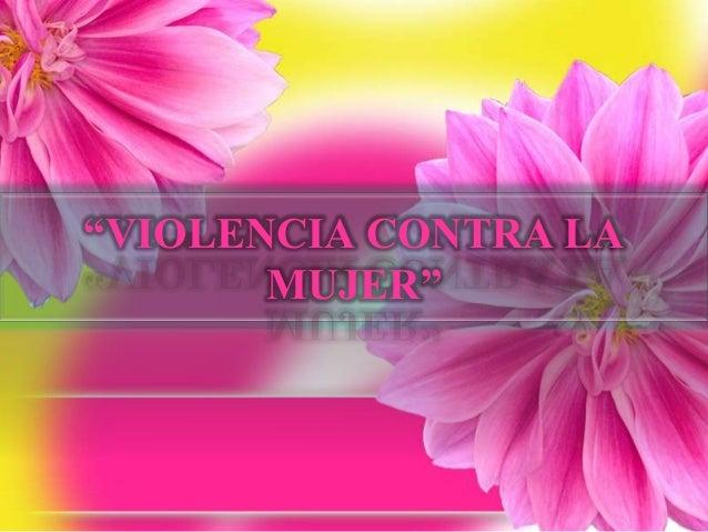 """""""VIOLENCIA CONTRA LA MUJER"""""""
