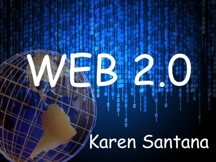WEB 2.0<br />Karen Santana<br />
