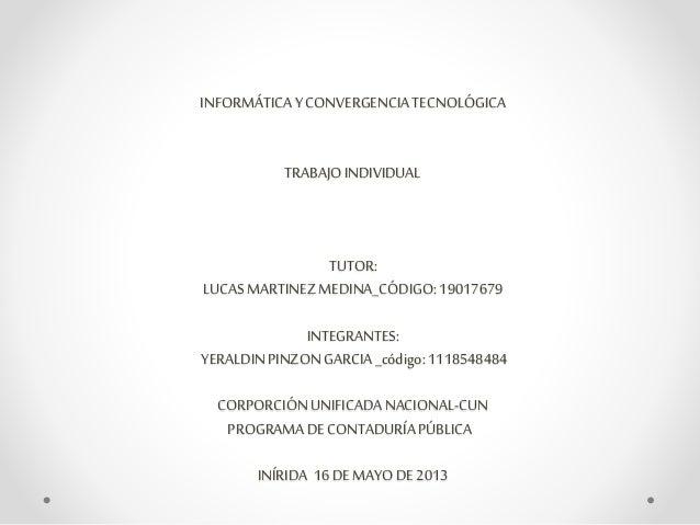 INFORMÁTICAY CONVERGENCIATECNOLÓGICA TRABAJOINDIVIDUAL TUTOR: LUCASMARTINEZMEDINA_CÓDIGO:19017679 INTEGRANTES: YERALDINPIN...