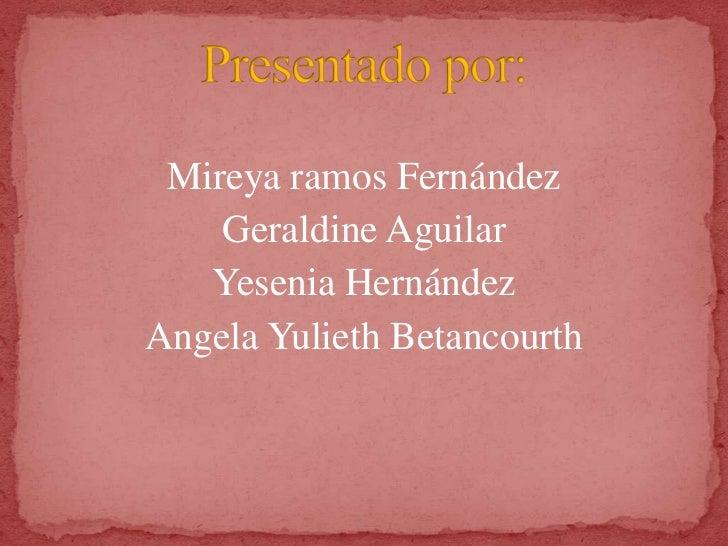 Mireya ramos Fernández    Geraldine Aguilar   Yesenia HernándezAngela Yulieth Betancourth