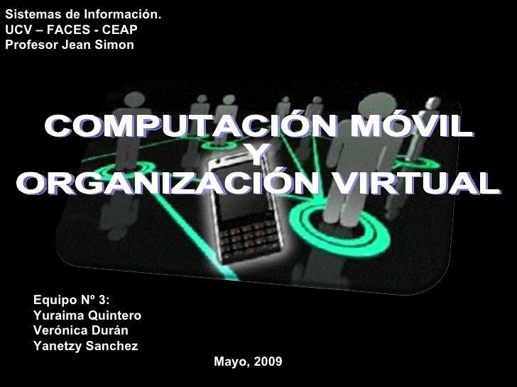 Equipo Nº 3: Yuraima Quintero Verónica Durán  Yanetzy Sanchez Mayo, 2009 Sistemas de Información. UCV – FACES - CEAP  Prof...