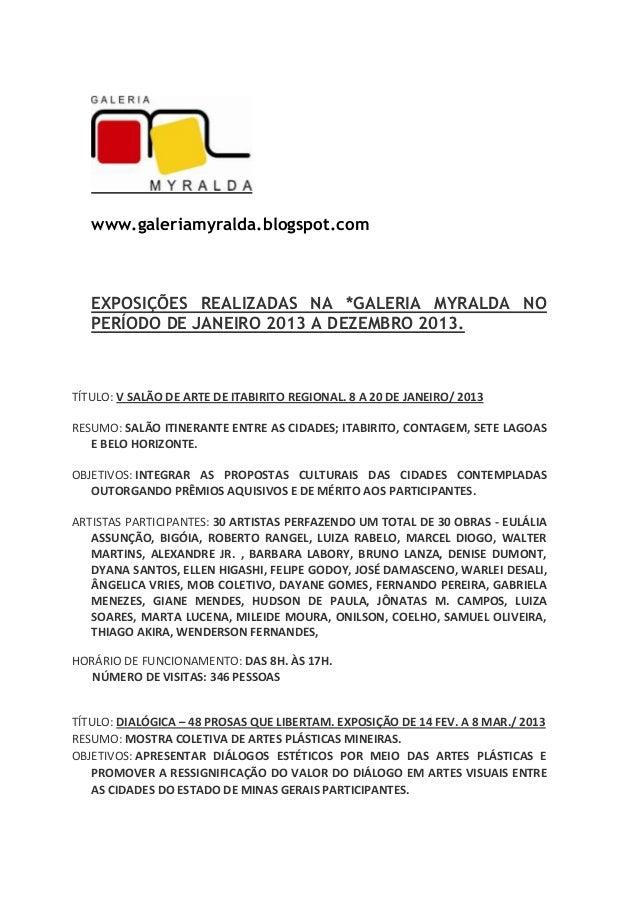 www.galeriamyralda.blogspot.com  EXPOSIÇÕES REALIZADAS NA *GALERIA MYRALDA NO PERÍODO DE JANEIRO 2013 A DEZEMBRO 2013.  TÍ...
